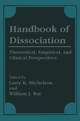Book Handbook of Dissociation: Theoretical, Empirical, and Clinical Perspectives by Larry K. Michelson