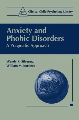 Book Anxiety and Phobic Disorders: A Pragmatic Approach by Wendy K. Silverman