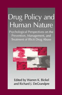 Book Drug Policy And Human Nature: Psychological Perspectives On The Prevention, Management, And… by W.K. Bickel