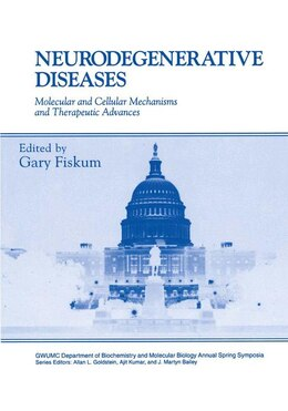 Book Neurodegenerative Diseases: Molecular and Cellular Mechanisms and TherapeutIC ADVANCES by Gary Fiskum