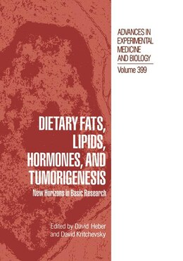 Book Dietary Fats, Lipids, Hormones, and Tumorigenesis: New Horizons in Basic Research by David Heber