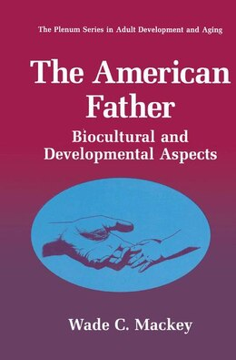 Book The American Father: Biocultural and Developmental Aspects by Wade C. Mackey