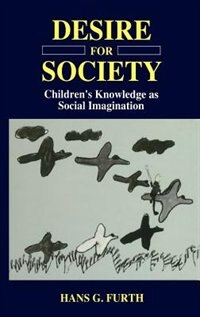 Book Desire for Society: Children's Knowledge as Social Imagination by H.G. Furth