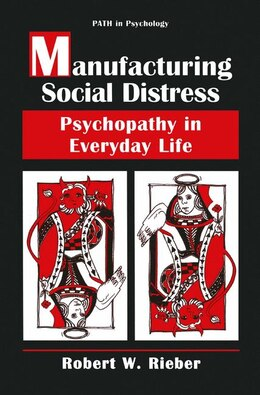 Book Manufacturing Social Distress: Psychopathy in Everyday Life by Robert W. Rieber