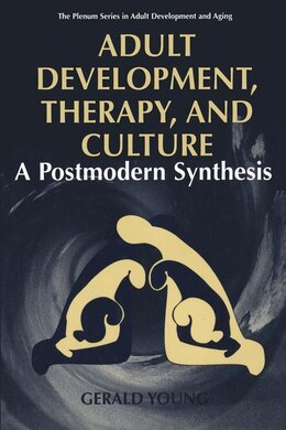 Book Adult Development, Therapy, and Culture: A Postmodern Synthesis by Gerald D. Young