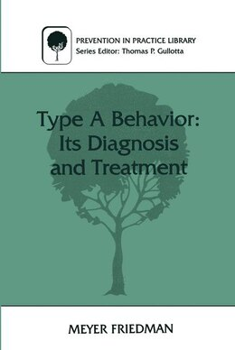 Book Type A Behavior: Its Diagnosis And Treatment by MEYER FRIEDMAN