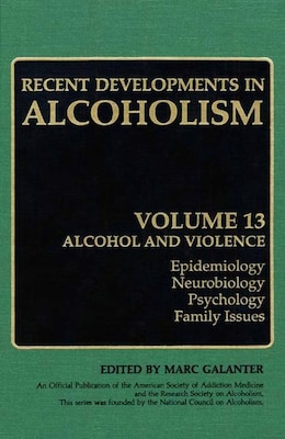 Book Recent Developments in Alcoholism: Alcohol And Violence - Epidemiology, Neurobiology, Psychology… by Marc Galanter
