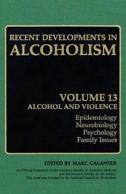Book Recent Developments in Alcoholism: Volume 13: Alcohol and Violence - Epidemiology, Neurobiology… by Deirdre Winczewski