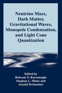 Book Neutrino Mass, Dark Matter, Gravitational Waves, Monopole Condensation, And Light Cone Quantization by Behram N. Kursunogammalu