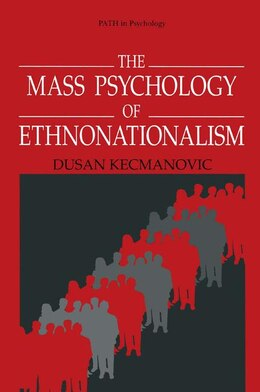 Book The Mass Psychology of Ethnonationalism by Dusan Kecmanovic