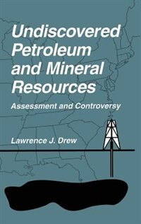 Book Undiscovered Petroleum and Mineral Resources: Assessment and Controversy by Lawrence J. Drew