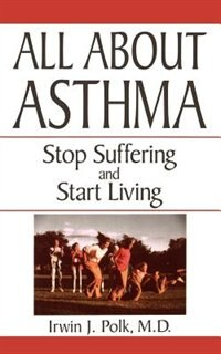 Book All about Asthma: Stop Suffering And Start Living by Irwin J. Polk