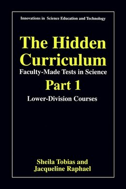 Book The Hidden Curriculum - Faculty Made Tests in Science: Part 1: Lower-Division Courses Part 2: Upper… by Sheila Tobias