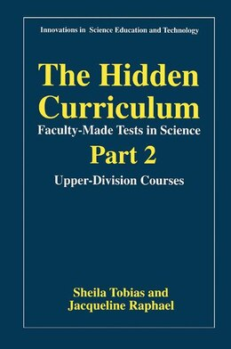 Book The Hidden Curriculum-Faculty-Made Tests in Science: Part 2: Upper-Division Courses by Sheila Tobias
