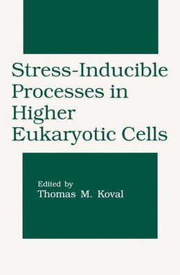 Book Stress-Inducible Processes in Higher Eukaryotic Cells by Thomas M. Koval