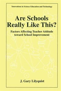 Book Are Schools Really Like This?: Factors Affecting Teacher Attitude Toward School Improvement by J. Gary Lilyquist