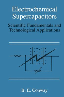 Book Electrochemical Supercapacitors: Scientific Fundamentals and Technological Applications by B. E. Conway