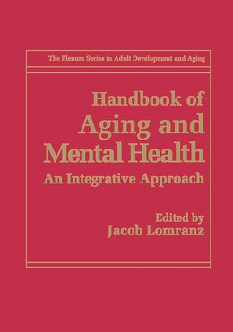Book Handbook of Aging and Mental Health: An Integrative Approach by Jacob Lomranz