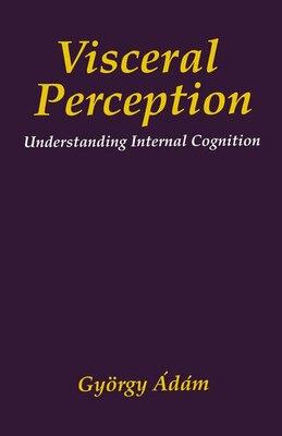 Book Visceral Perception: Understanding Internal Cognition by Gyorgy Ádám