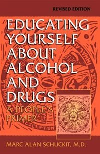 Book Educating Yourself About Alcohol And Drugs: A People's Primer, Revised Edition by Marc Alan Schuckit