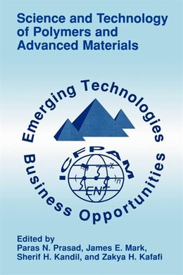 Book Science and Technology of Polymers and Advanced Materials: Emerging Technologies and Business… by Paras N. Prasad