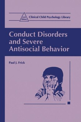 Book Conduct Disorders and Severe Antisocial Behavior by Paul J. Frick