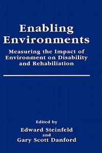 Book Enabling Environments: Measuring The Impact Of Environment On Disability And Rehabilitation by Edward Steinfeld