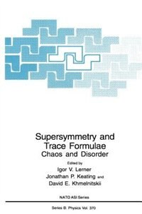 Book Supersymmetry and Trace Formulae: Chaos and Disorder by Igor V. Lerner