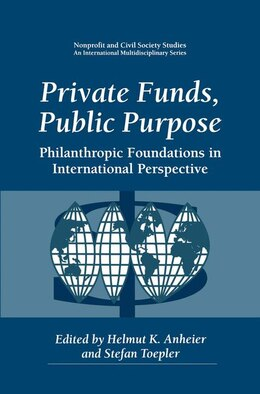 Book Private Funds, Public Purpose: Philanthropic Foundations in International Perspective by Helmut K. Anheier