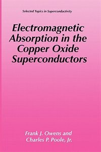 Book Electromagnetic Absorption in the Copper Oxide Superconductors by Frank J. Owens