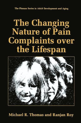 Book The Changing Nature of Pain Complaints over the Lifespan by Michael R. Thomas