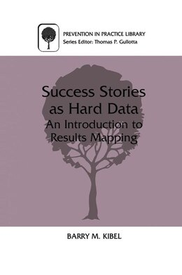 Book Success Stories as Hard Data: An Introduction to Results Mapping by Barry M. Kibel