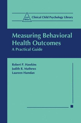 Book Measuring Behavioral Health Outcomes: A Practical Guide by Robert P. Hawkins
