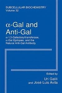 Book ?-Gal and Anti-Gal: ?1,3-Galactosyltransferase, ?-Gal Epitopes, and the Natural Anti-Gal Antibody… by Uri Galili