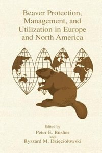 Book Beaver Protection, Management, and Utilization in Europe and North America by Peter E. Busher