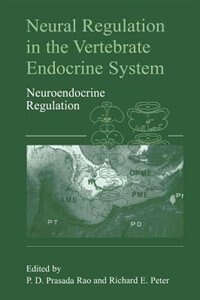Book Neural Regulation in the Vertebrate Endocrine System: Neuroendocrine Regulation by Dodla Sai Prasada Rao