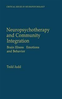 Book Neuropsychotherapy and Community Integration: Brain Illness, Emotions, and Behavior by Tedd Judd