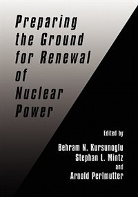 Book Preparing The Ground For Renewal Of Nuclear Power by Behram N. Kursunogammalu