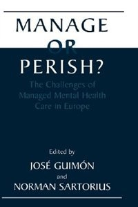 Book Manage or Perish?: The Challenges of Managed Mental Health Care in Europe by Jose Guimon