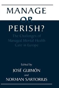 Book Manage or Perish?: The Challenges of Managed Mental Health Care in Europe by José Guimón