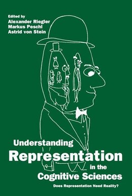 Book Understanding Representation in the Cognitive Sciences: Does Representation Need Reality? by Alexander Riegler