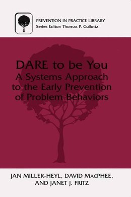 Book Dare to Be You: A Systems Approach to the Early Prevention of Problem Behaviors by Jan Miller-Heyl