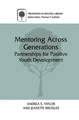 Book Mentoring Across Generations: Partnerships for Positive Youth Development by Andrea S. Taylor