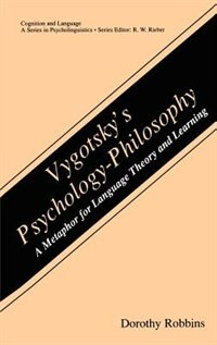 Book Vygotsky's Psychology-philosophy: A Metaphor For Language Theory And Learning by Dorothy Robbins