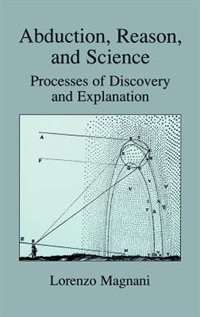 Book Abduction, Reason And Science: Processes Of Discovery And Explanation by L. Magnani