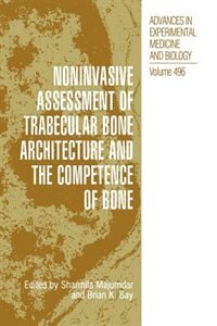 Book Noninvasive Assessment Of Trabecular Bone Architecture And The Competence Of Bone by Sharmila Majumdar