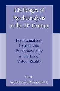 Book Challenges of Psychoanalysis in the 21st Century: Psychoanalysis, Health, and Psychosexuality in… by J. Guimon