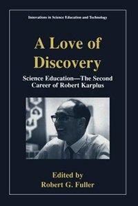 Book A Love Of Discovery: Science Education - The Second Career Of Robert Karplus by Robert G. Fuller