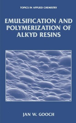 Book Emulsification and Polymerization of Alkyd Resins by Jan W. Gooch