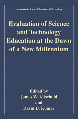 Book Evaluation Of Science And Technology Education At The Dawn Of A New Millennium by James W. Altschuld